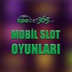 Tipobet365 mobil slot oyunları