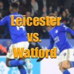 Leicester - Watford bahis tahminleri