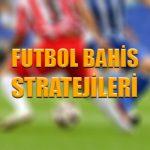 Futbol bahis stratejileri