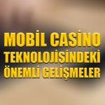 Mobil casino teknolojisindeki önemli gelişmeler