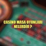 Casino masa oyunları nelerdir ?